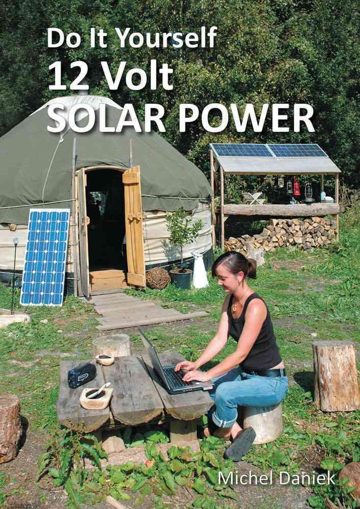 Do It Yourself 12 Volt Solar Power By Daniek, Michael